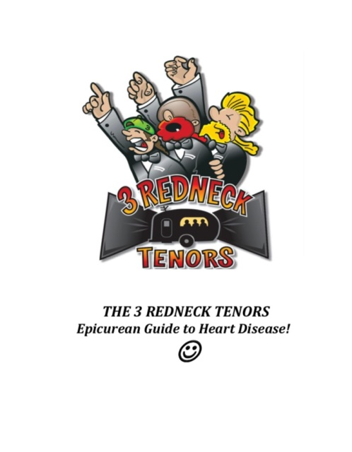 3 Redneck Tenors Epicurean Guide To Heart Disease